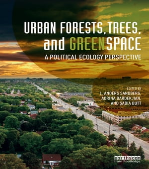 Urban Forests,  Trees,  and Greenspace A Political Ecology Perspective