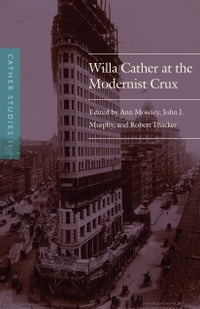 Cather Studies, Volume 11: Willa Cather at the Modernist Crux