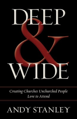 Book Deep and Wide: Creating Churches Unchurched People Love to Attend by Andy Stanley