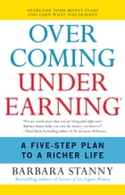 Overcoming Underearning(TM): A Simple Guide to a Richer Life by Barbara Stanny