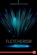 Fletcherism: What It Is Or How I Became Young At Sixty