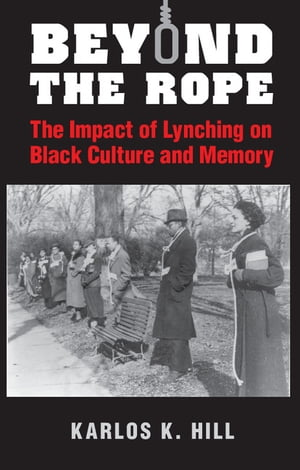 Beyond the Rope The Impact of Lynching on Black Culture and Memory