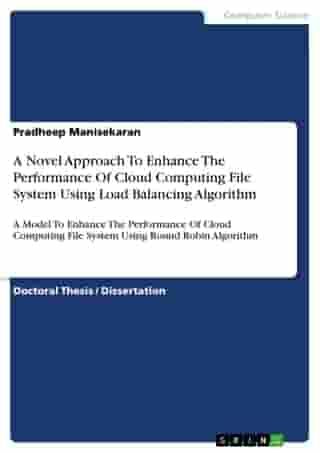 A Novel Approach To Enhance The Performance Of Cloud Computing File System Using Load Balancing Algorithm: A Model To Enhance The Performance Of Cloud Computing File System Using Round Robin Algorithm