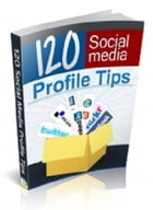 120 Social Media Profile Tips by Anonymous