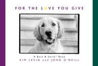 For the Love You Give: A Bark and Smile Book