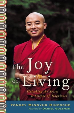 Book The Joy of Living: Unlocking the Secret and Science of Happiness by Yongey Mingyur, Rinpoche