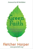 GreenFaith: Mobilizing God's People to Save the Earth by Fletcher Harper