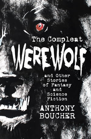 The Compleat Werewolf: And Other Stories of Fantasy and Science Fiction