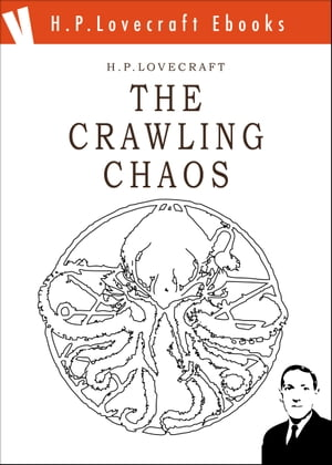 The Crawling Chaos by H. Phillips Lovecraft