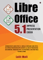 Libre office 5.1 Impress Presentation eBook: Introduction to libre office 5.1, install & configure libre office, use impress presentation apps to by Lalit Mali