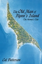 The Old Man Of Flynn's Island: The Hermit's Tale by Cal Patterson