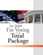 In 2008 I'm Voting For the Total Package