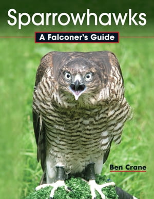 Sparrowhawks: A Falconer's Guide