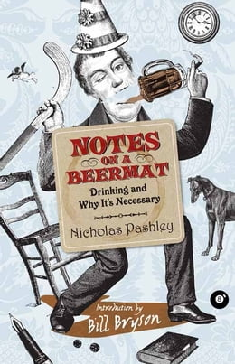 Book Notes on a Beermat: Drinking and Why It's Necessary by Nicholas Pashley