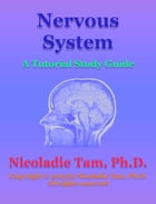 Nervous System: A Tutorial Study Guide by Nicoladie Tam, Ph.D.