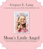 Mom's Little Angel: Stories of the Special Bond Between Mothers and Daughters by Gregory E. Lang