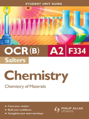 OCR(B) A2 Chemistry (Salters) Student Unit Guide: Unit F334 Chemistry of Materials Student Unit Guide
