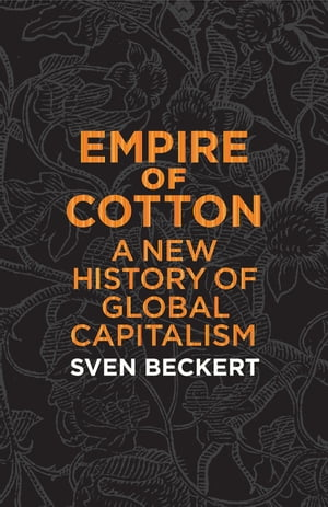 Empire of Cotton A New History of Global Capitalism