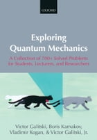 Exploring Quantum Mechanics: A Collection of 700+ Solved Problems for Students, Lecturers, and Researchers by Victor Galitski