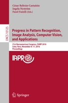 Progress in Pattern Recognition, Image Analysis, Computer Vision, and Applications: 21st Iberoamerican Congress, CIARP 2016, Lima, Peru, November 8–11 by César Beltrán-Castañón