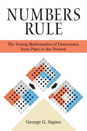 Numbers Rule The Vexing Mathematics of Democracy,  from Plato to the Present