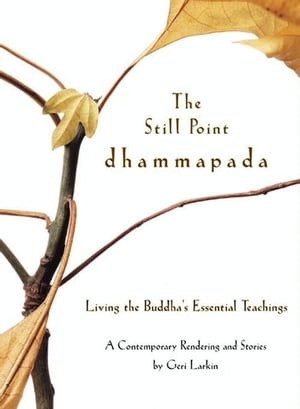 The Still Point Dhammapada Living the Buddha's Essential Teachings