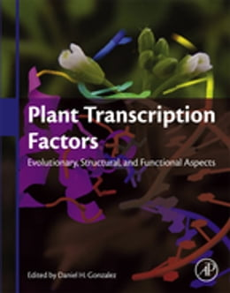 Book Plant Transcription Factors: Evolutionary, Structural and Functional Aspects by Daniel H Gonzalez