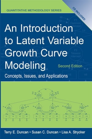 An Introduction to Latent Variable Growth Curve Modeling Concepts,  Issues,  and Application,  Second Edition