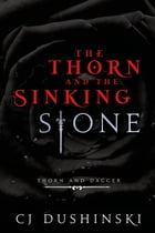 The Thorn and the Sinking Stone by CJ Dushinski