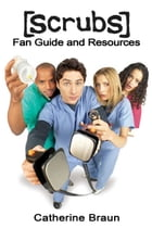 Scrubs Fan Guide and Resources by Catherine Braun