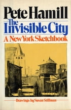 The Invisible City: A New York Sketchbook by Pete Hamill