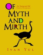 Of Myth and Mirth: For Young and Old, Four Stories by Ulysses Pineiro
