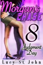 Morgan's Chase #8: Judgment Day by Lucy St. John
