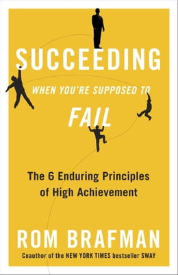 Book Succeeding When You're Supposed to Fail: The 6 Enduring Principles of High Achievement by Rom Brafman