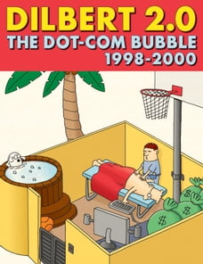 Dilbert 2.0: The Dot-com Bubble: 1998 TO 2000: 1998 TO 2000
