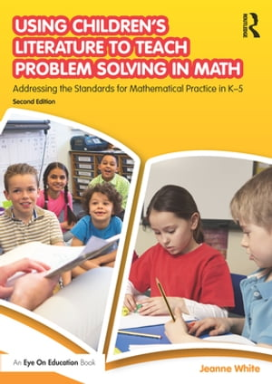 Using Children?s Literature to Teach Problem Solving in Math Addressing the Standards for Mathematical Practice in K?5