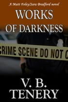 Works of Darkness: Matt Foley/Sara Bradford Series, #1 by V. B. Tenery