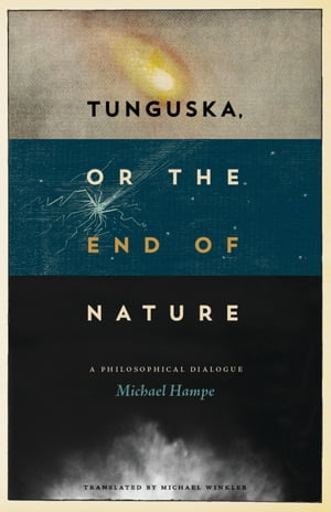 Tunguska,  or the End of Nature A Philosophical Dialogue