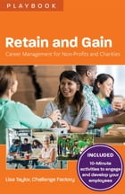 Retain and Gain: Career Management for Non-Profits and Charities by Lisa Taylor