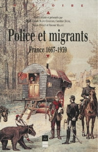 Police et migrants: France 1667-1939