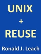 UNIX + REUSE by Ronald J. Leach