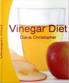 Vinegar Diet: The Ultimate Guide For Vinegar Uses, Vinegar Health Benefits, Cleaning With Vinegar by Diana Christopher