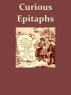 Curious Epitaphs [Illustrated] by William Andrews, Editor