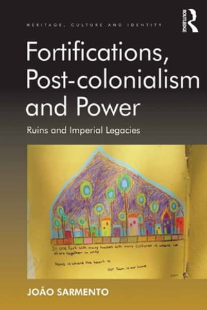 Fortifications,  Post-colonialism and Power Ruins and Imperial Legacies