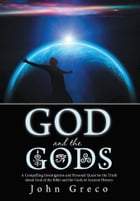 God and the Gods: A Compelling Investigation and Personal Quest for the Truth about God of the…