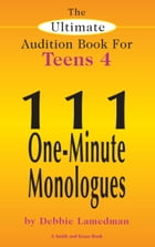 The Ultimate Audition Book for Teens Volume 4: 111 One-Minute Monologues by Debbie Lamedman