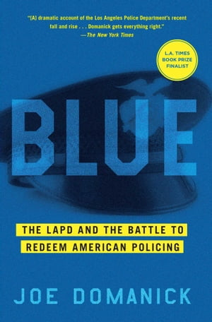 Blue The LAPD and the Battle to Redeem American Policing