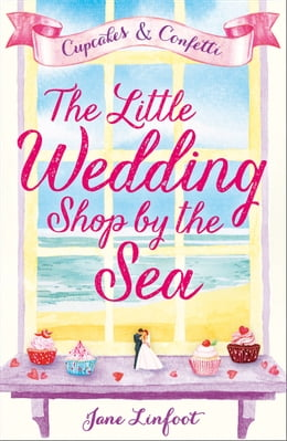 Book The Little Wedding Shop by the Sea: Cupcakes and Confetti by Jane Linfoot