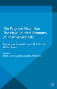 The New Political Economy of Pharmaceuticals: Production, Innovation and TRIPS in the Global South