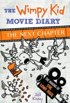 The Wimpy Kid Movie Diary: The Next Chapter (The Making of The Long Haul) by Jeff Kinney